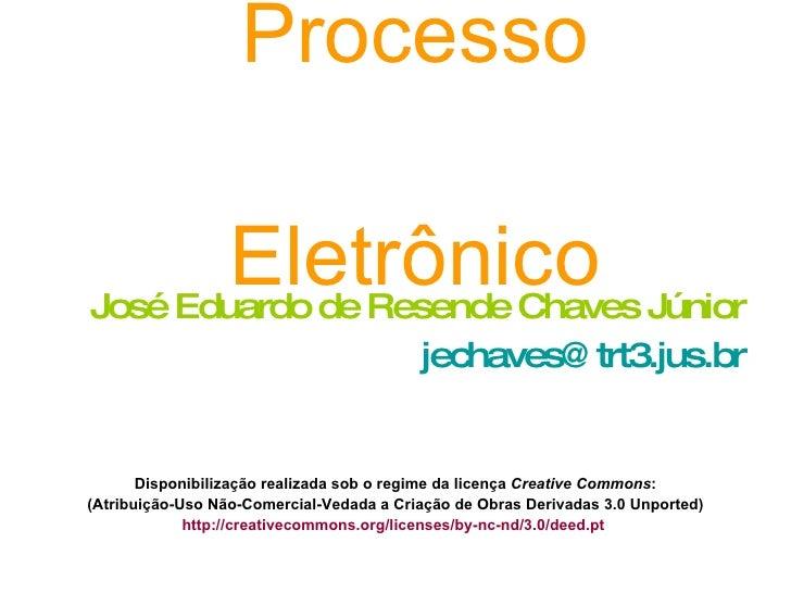 Processo   Eletrônico <ul><li>José Eduardo de Resende Chaves Júnior </li></ul><ul><li>[email_address] </li></ul><ul><li>Di...