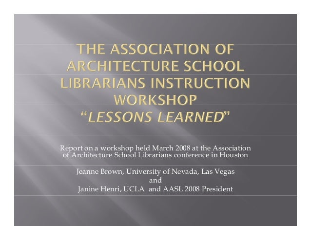 Report on a workshop held March 2008 at the Association of Architecture School Librarians conference in Houston Jeanne Bro...