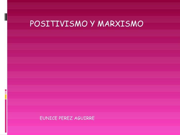 POSITIVISMO Y MARXISMO EUNICE PEREZ AGUIRRE