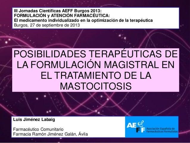 III Jornadas Científicas AEFF Burgos 2013: FORMULACIÓN y ATENCIÓN FARMACÉUTICA: El medicamento individualizado en la optim...