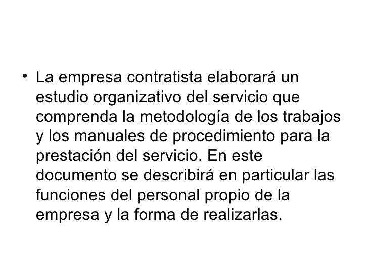• La empresa contratista elaborará un   estudio organizativo del servicio que   comprenda la metodología de los trabajos  ...