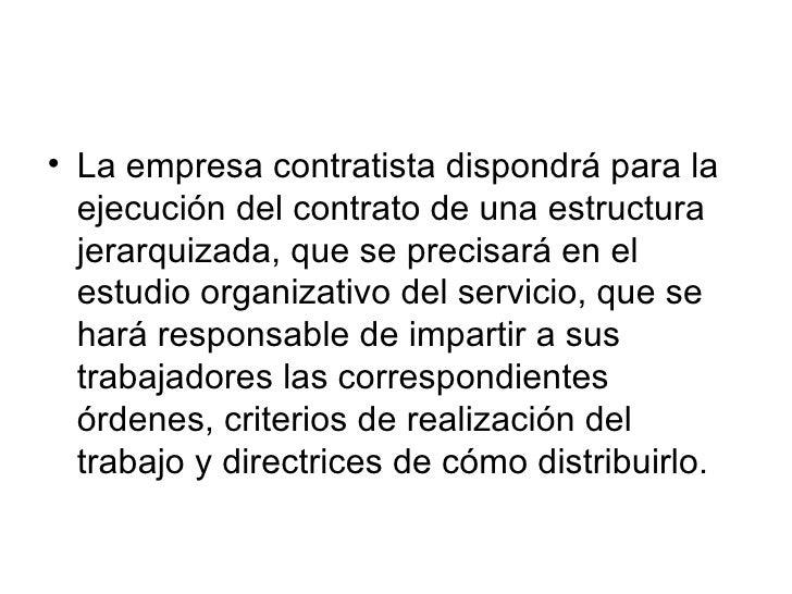 • La empresa contratista dispondrá para la   ejecución del contrato de una estructura   jerarquizada, que se precisará en ...