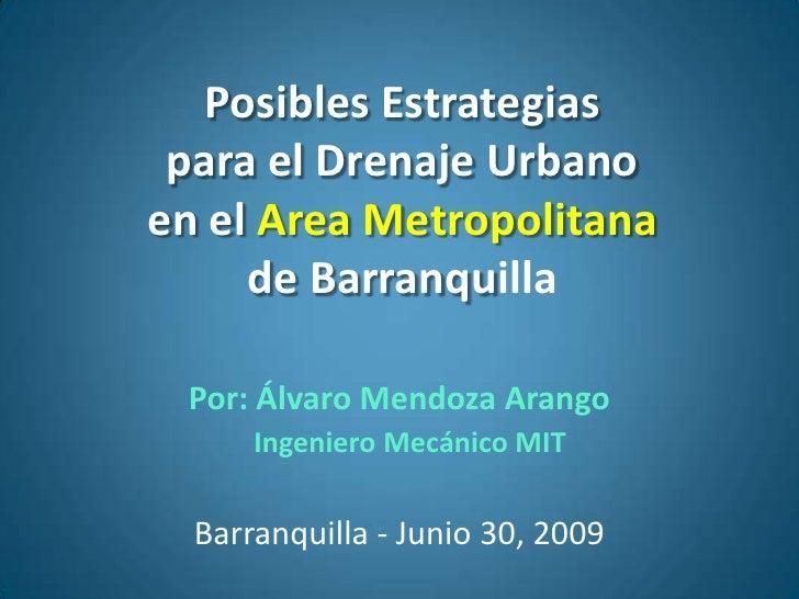 Posibles Estrategias para el Drenaje Urbanoen el Area Metropolitana     de Barranquilla Por: Álvaro Mendoza Arango      In...