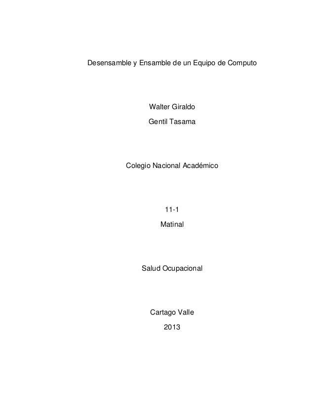 Desensamble y Ensamble de un Equipo de ComputoWalter GiraldoGentil TasamaColegio Nacional Académico11-1MatinalSalud Ocupac...