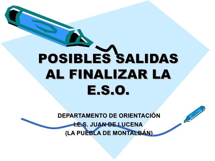 POSIBLES SALIDAS AL FINALIZAR LA      E.S.O.  DEPARTAMENTO DE ORIENTACIÓN       I.E.S. JUAN DE LUCENA    (LA PUEBLA DE MON...