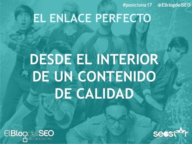 EL ENLACE PERFECTO #posiciona17 @ElblogdelSEO LO MÁS ARRIBA POSIBLE