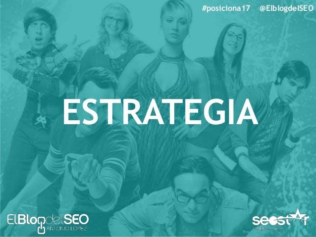 #posiciona17 @ElblogdelSEO ESTRATEGIA CREATIVIDAD • Linkbating • Crear contenido de mucha calidad • Crear algún estudio • ...