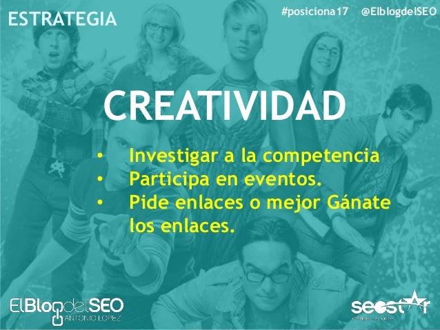 #posiciona17 @ElblogdelSEO ESTRATEGIA • CREATIVIDAD PETICIÓN DE ENLACES • Ayudar para solicitar enlaces • Busca enlaces ro...