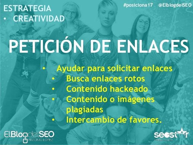 #posiciona17 @ElblogdelSEO ESTRATEGIA • CREATIVIDAD PETICIÓN DE ENLACES • Los mejores post • Los mejores profesionales • E...