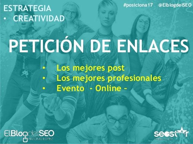 #posiciona17 @ElblogdelSEO ESTRATEGIA • CREATIVIDAD Como captar enlaces • Notas de Prensa (ojo) • Blog en otros sitios. • ...