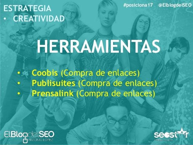 #posiciona17 @ElblogdelSEO RESUMEN • Se natural para enlazar • Sé natural para captar enlaces • Prioriza la búsqueda de en...