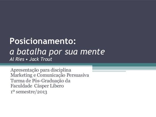 Posicionamento:a batalha por sua menteAl Ries • Jack TroutApresentação para disciplinaMarketing e Comunicação PersuasivaTu...