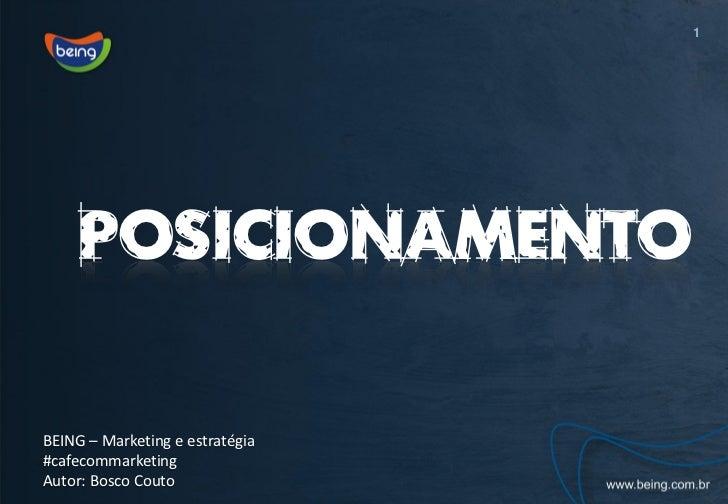 1    POSICIONAMENTOBEING – Marketing e estratégia#cafecommarketingAutor: Bosco Couto