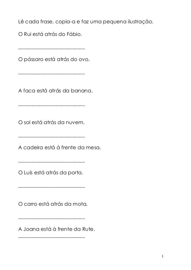 1 Lê cada frase, copia-a e faz uma pequena ilustração. O Rui está atrás do Fábio. __________________________ O pássaro est...