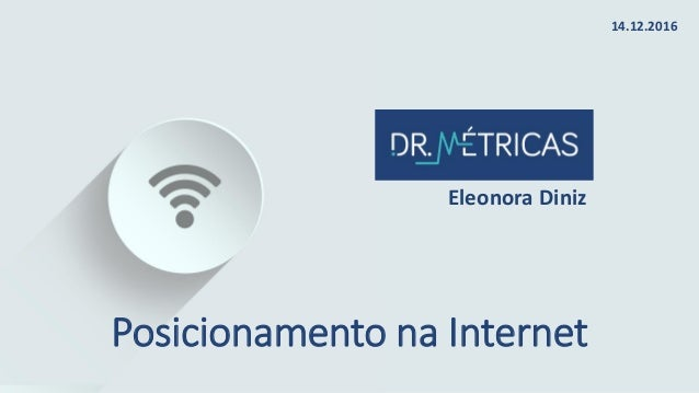 Posicionamento na Internet Eleonora Diniz 14.12.2016