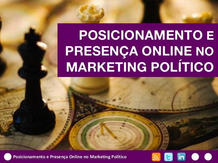 POSICIONAMENTO E                        PRESENÇA ONLINE NO                        MARKETING POLÍTICOPosicionamento e Prese...