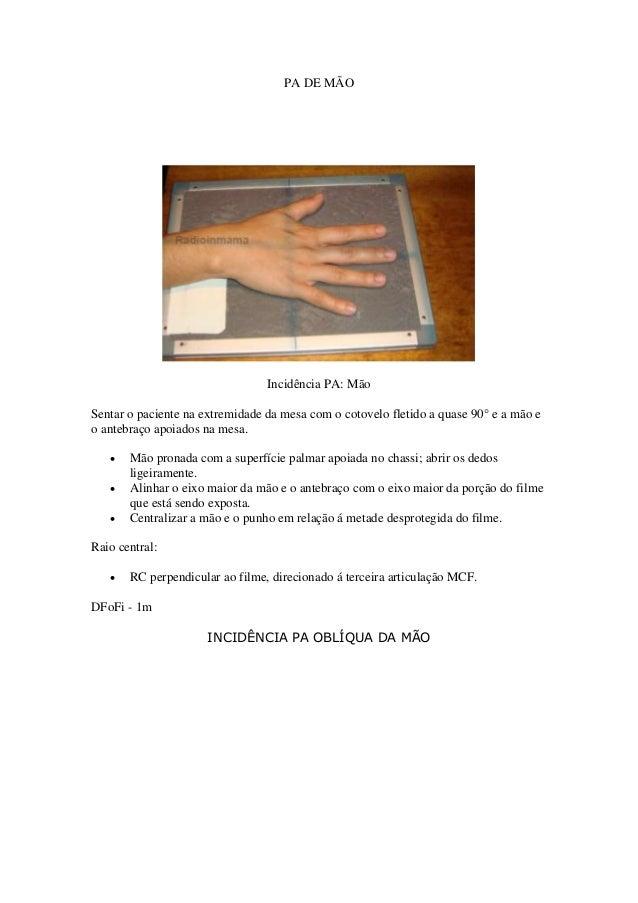 PA DE MÃO Incidência PA: Mão Sentar o paciente na extremidade da mesa com o cotovelo fletido a quase 90° e a mão e o anteb...