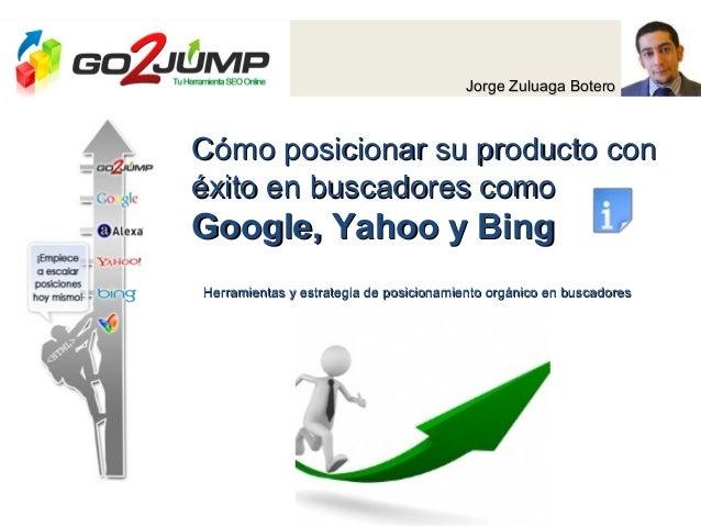 Jorge Zuluaga BoteroJorge Zuluaga Botero Cómo posicionar su producto conCómo posicionar su producto con éxito en buscadore...