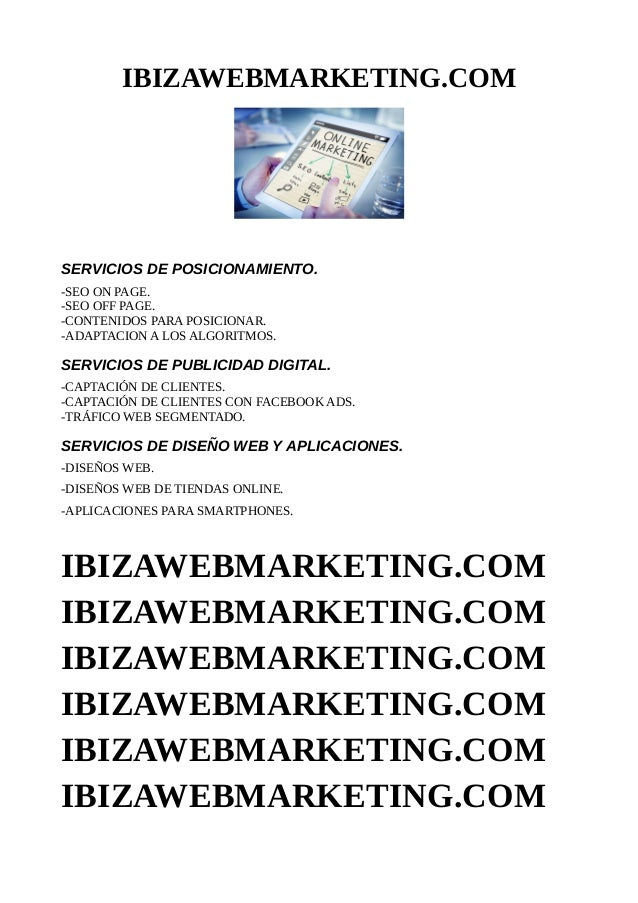 IBIZAWEBMARKETING.COM SERVICIOS DE POSICIONAMIENTO. -SEO ON PAGE. -SEO OFF PAGE. -CONTENIDOS PARA POSICIONAR. -ADAPTACION ...