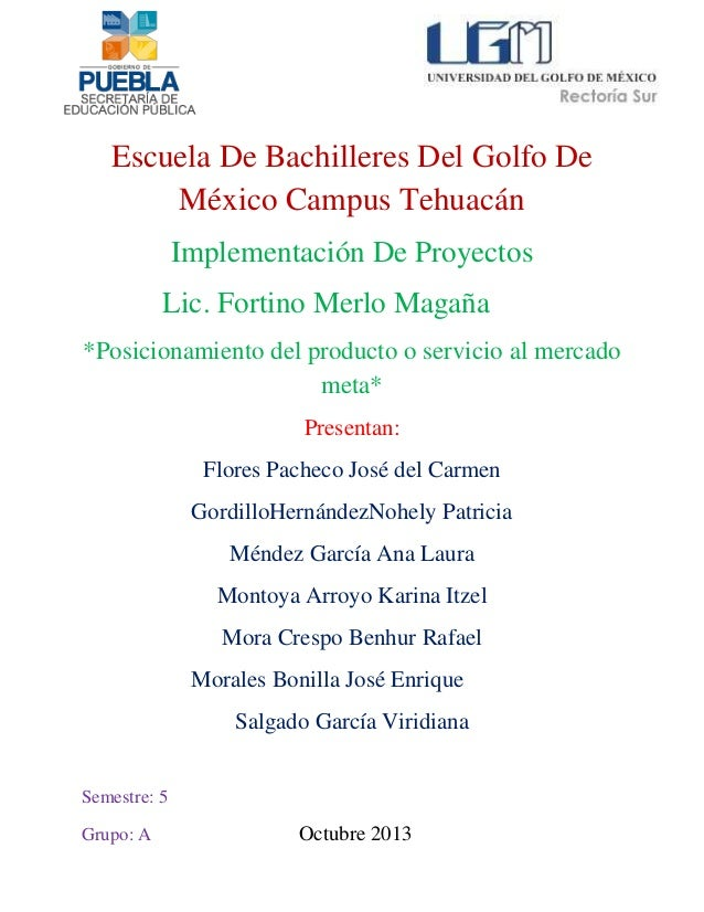 Escuela De Bachilleres Del Golfo De México Campus Tehuacán Implementación De Proyectos Lic. Fortino Merlo Magaña *Posicion...
