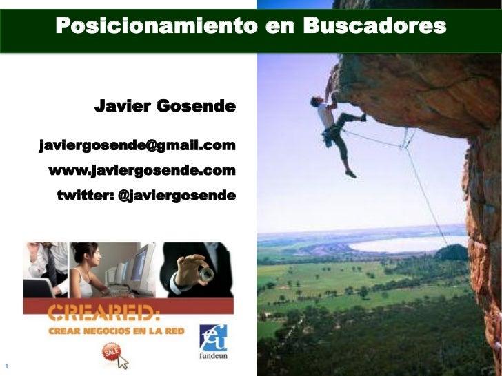 Posicionamiento en Buscadores          Javier Gosende    javiergosende@gmail.com     www.javiergosende.com      twitter: @...