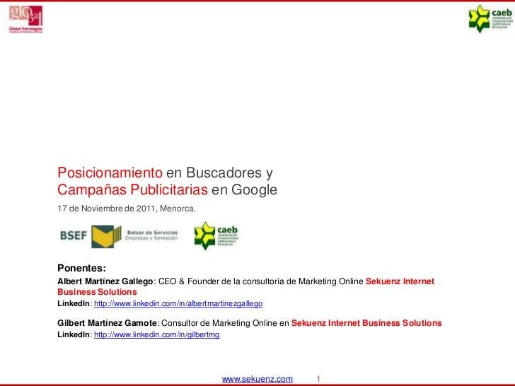 Posicionamiento en Buscadores yCampañas Publicitarias en Google17 de Noviembre de 2011, Menorca.Ponentes:Albert Martínez G...
