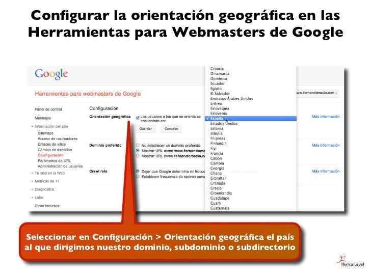 Configurar la orientación geográfica en lasHerramientas para Webmasters de GoogleSeleccionar en Configuración > Orientación g...