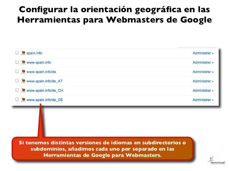 Configurar la orientación geográfica en lasHerramientas para Webmasters de GoogleSi tenemos distintas versiones de idiomas e...