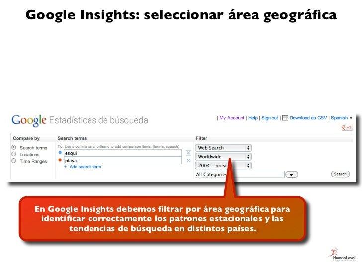 Google Insights: seleccionar área geográfica En Google Insights debemos filtrar por área geográfica para  identificar correcta...