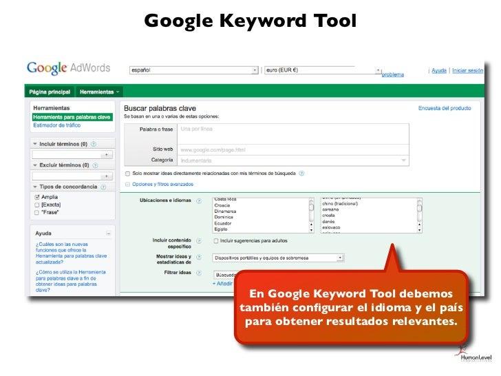 Google Keyword Tool          En Google Keyword Tool debemos        también configurar el idioma y el país         para obte...
