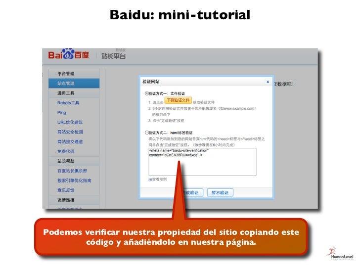 Baidu: mini-tutorialPodemos verificar nuestra propiedad del sitio copiando este        código y añadiéndolo en nuestra pági...
