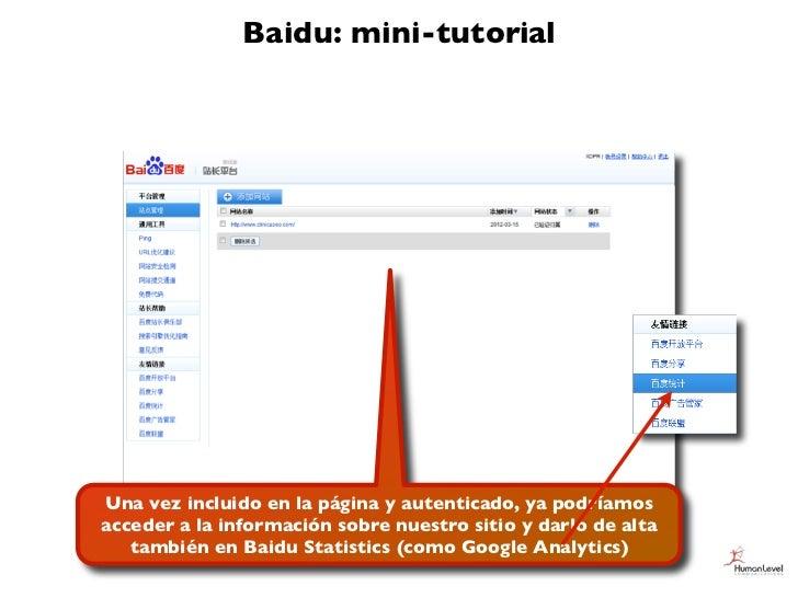 Baidu: mini-tutorialUna vez incluido en la página y autenticado, ya podríamosacceder a la información sobre nuestro sitio ...