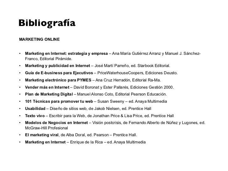 BibliografíaMARKETING ONLINE•   Marketing en Internet: estrategia y empresa – Ana María Gutiérrez Arranz y Manuel J. Sánch...