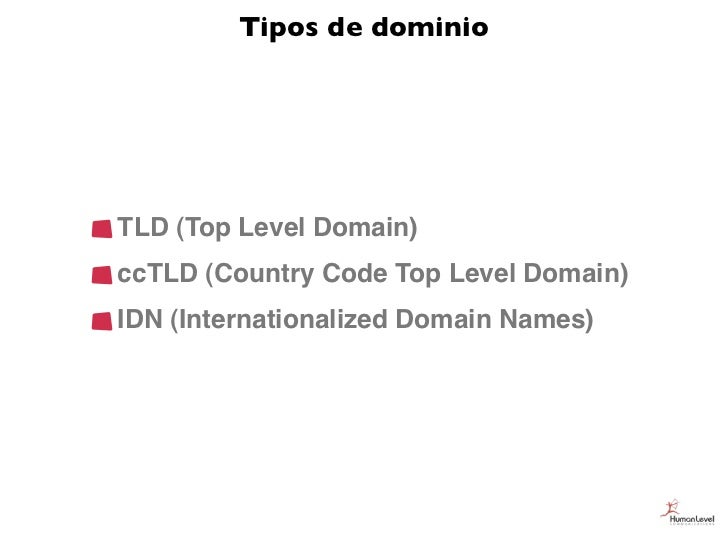 Tipos de dominioTLD (Top Level Domain)ccTLD (Country Code Top Level Domain)IDN (Internationalized Domain Names)