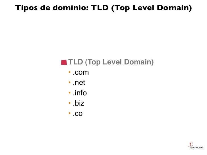 Tipos de dominio: TLD (Top Level Domain)            TLD (Top Level Domain)            • .com            • .net            ...