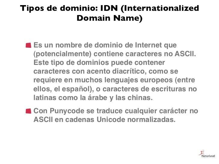 Tipos de dominio: IDN (Internationalized            Domain Name)   Es un nombre de dominio de Internet que   (potencialmen...