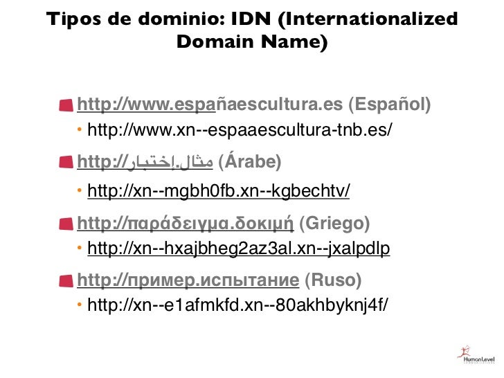 Tipos de dominio: IDN (Internationalized            Domain Name)  http://www.españaescultura.es (Español)  • http://www.xn...