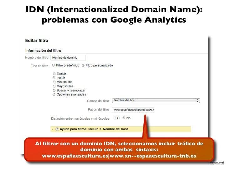 IDN (Internationalized Domain Name):   problemas con Google Analytics Al filtrar con un dominio IDN, seleccionamos incluir ...