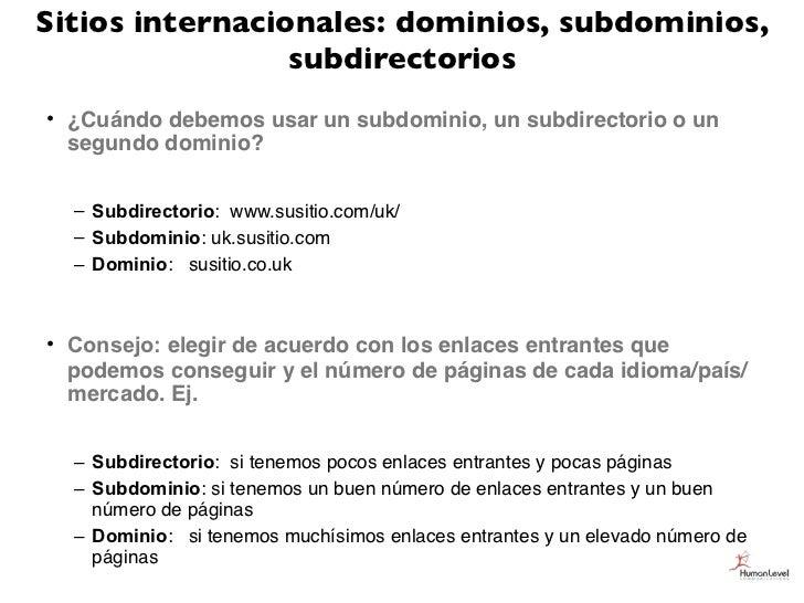 Sitios internacionales: dominios, subdominios,                 subdirectorios• ¿Cuándo debemos usar un subdominio, un subd...