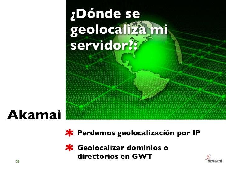 ¿Dónde se         geolocaliza mi         servidor?:Akamai         Perdemos geolocalización por IP         Geolocalizar dom...
