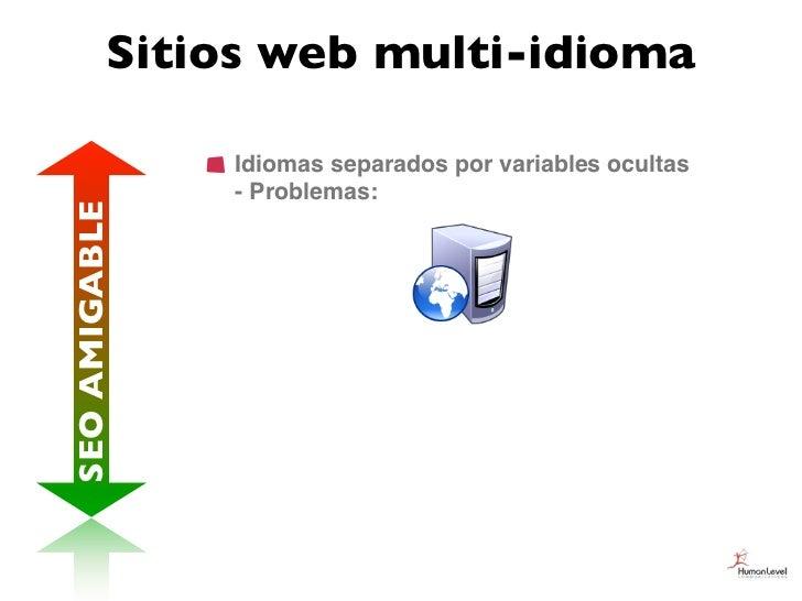 Sitios web multi-idioma               Idiomas separados por variables ocultas               - Problemas:SEO AMIGABLE