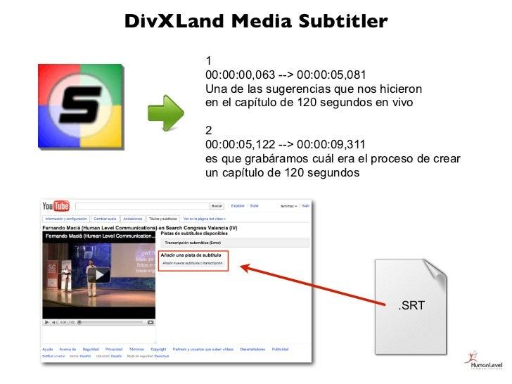 DivXLand Media Subtitler       1       00:00:00,063 --> 00:00:05,081       Una de las sugerencias que nos hicieron       e...