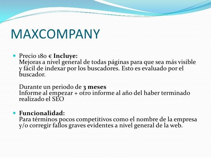 MAXCOMPANY<br />Precio 180 € Incluye:Mejoras a nivel general de todas páginas para que sea más visible y fácil de indexar ...