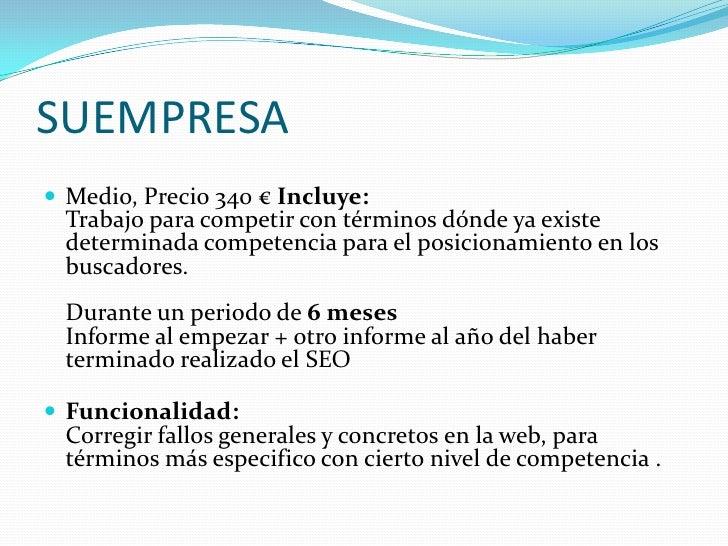 SUEMPRESA<br /> <br />Medio, Precio 340 € Incluye:Trabajo para competir con términos dónde ya existe determinada competen...