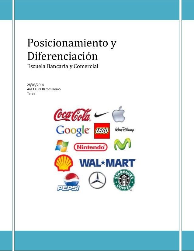 Posicionamiento y Diferenciación Escuela Bancaria y Comercial 28/03/2014 Ana Laura Ramos Romo Tarea