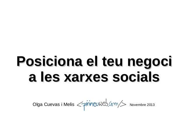 Posiciona el teu negoci a les xarxes socials Olga Cuevas i Melis  Novembre 2013