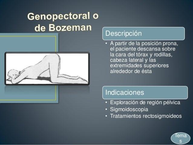 Descripción • A partir de la posición prona, el paciente descansa sobre la cara del tórax y rodillas, cabeza lateral y las...