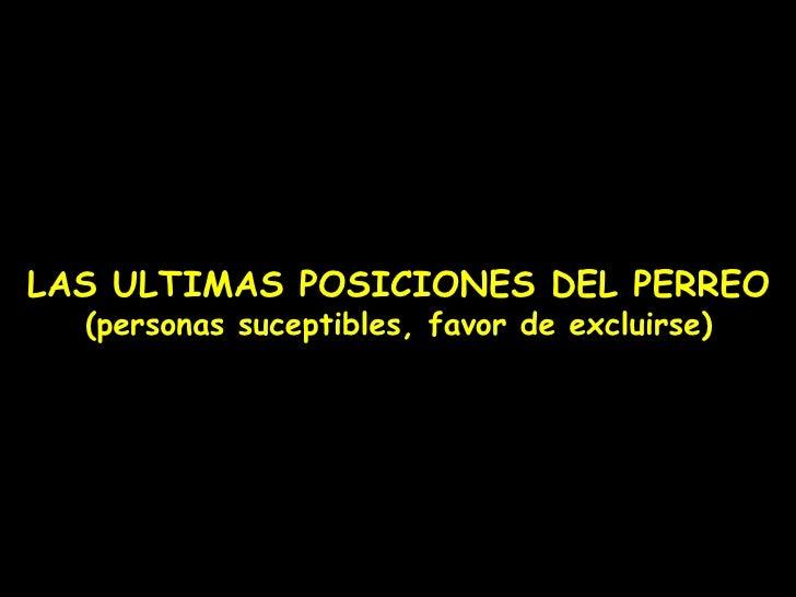LAS ULTIMAS POSICIONES DEL PERREO (personas suceptibles, favor de excluirse)