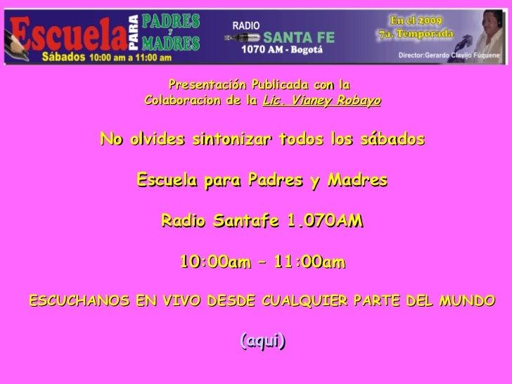 Presentación Publicada con la  Colaboracion de la  Lic. Vianey Robayo No olvides sintonizar todos los sábados   Escuela pa...