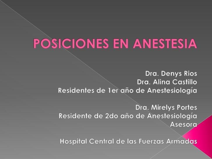 POSICIONES EN ANESTESIA<br />Dra. Denys Rios <br />Dra. Alina Castillo<br />Residentes de 1er año de Anestesiología<br />D...